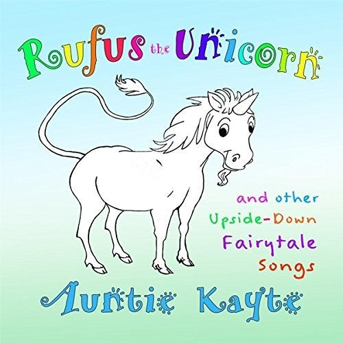 Auntie Kayte: Rufus The Unicorn And Other Upside-Down Fairytale Songs