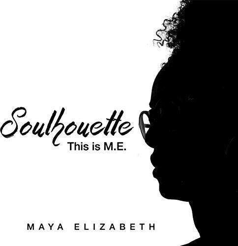 Maya Elizabeth: Soulhouette: This Is M.E.
