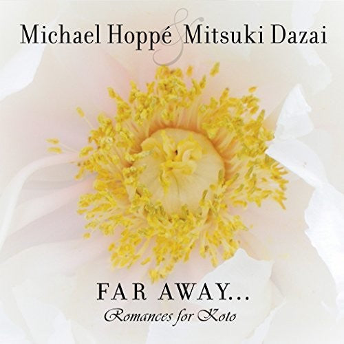 Michael Hoppe: Far Away: Romances For Koto