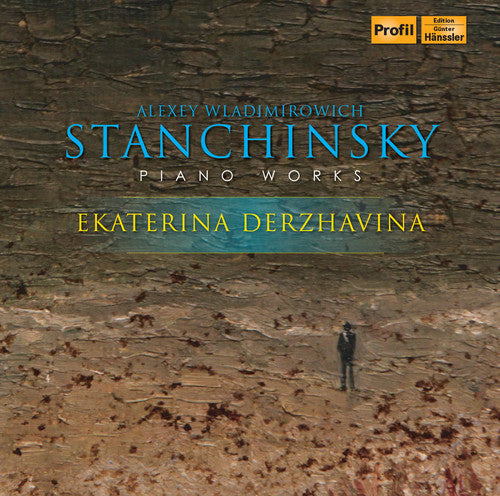 Stanchinsky / Derzhavina: Alexey Wladimirowisch Stanchinsky: Piano Works