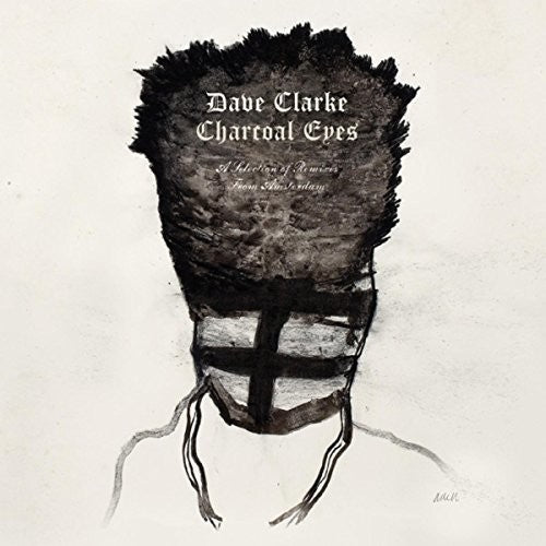 Dave Clarke: Charcoal Eyes: Selection Of Remixes From Amsterdam