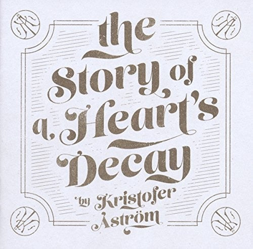 Kristofer Astrom: Story Of A Heart's Decay