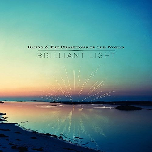 Danny & the Champions of the World: Brilliant Light
