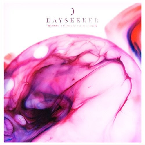 Dayseeker: Dreaming Is Sinking / Waking Is Rising