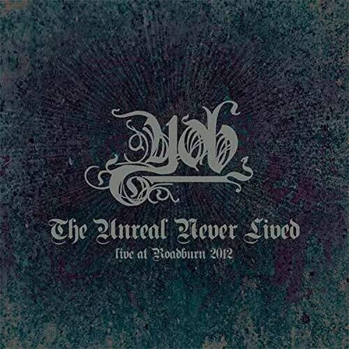 Yob: Unreal Never Lived. Live At Roadburn 2012