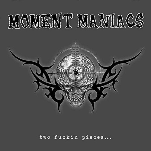 Moment Maniacs: Two Fuckin Pieces
