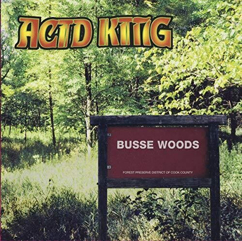 Acid King: Busse Woods