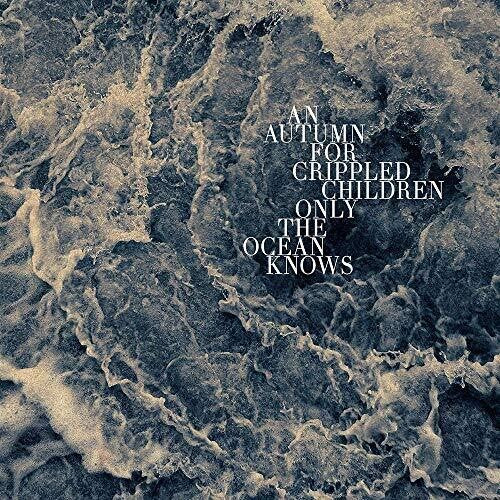 An Autumn for Crippled Children: Only The Ocean Knows