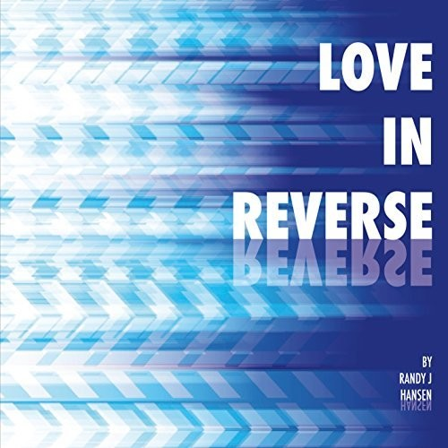 Randy J Hansen: Love In Reverse