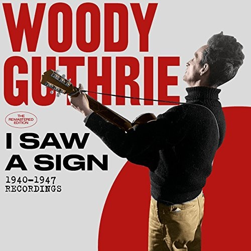 Woody Guthrie: I Saw A Sign: 1940-1947 Recordings