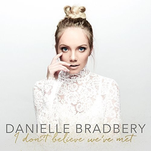 Danielle Bradbery: I Don't Believe We've Met