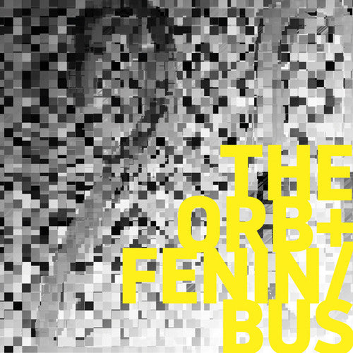 Orb & Fenin / Bus: The Orb + Fenin / Bus