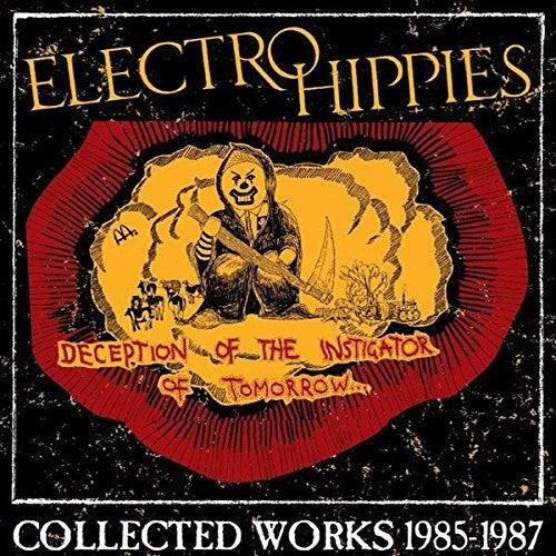 Electro Hippies: Deception Of The Instigator Of Tomorrow: Collected Works 1985-1987