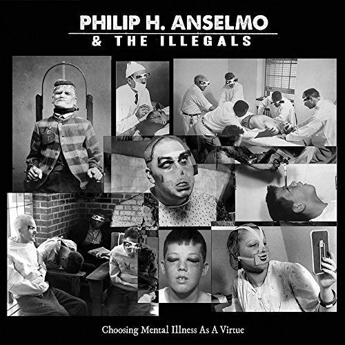 Anselmo, Philip H & the Illegals: Choosing Mental Illness As A Virtue