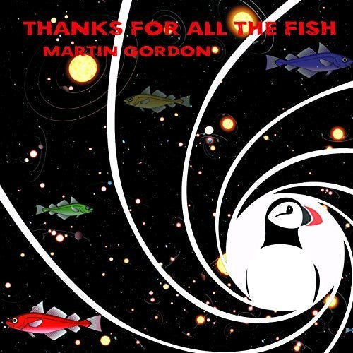 Martin Gordon: Thanks For All The Fish