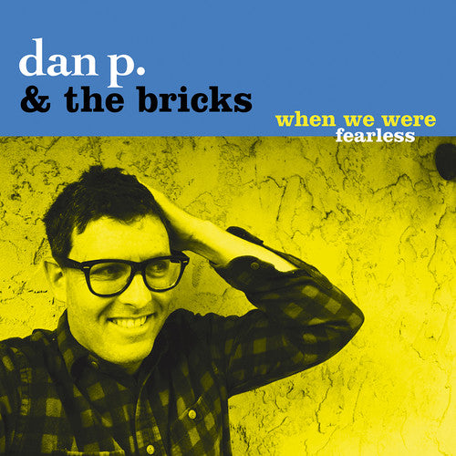 Dan P & Bricks: When We Were Fearless