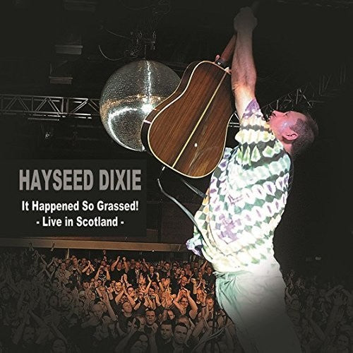 Hayseed Dixie: It Happened So Grassed: Live In Scotland