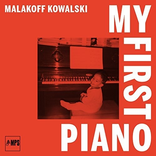 Malakoff Kowalski: My First Piano