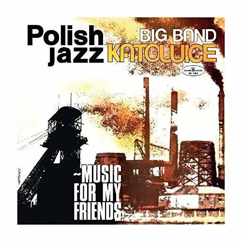 Big Band Katowice: Music For My Friends (Polish Jazz Vol 52)