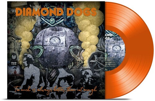Diamond Dogs: Too Much Is Always Better Than Not Enough (Orange Vinyl)