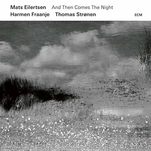 Eilertsen, Mats / Fraanje, Harmen / Stronen, Thomas: And Then Comes The Night