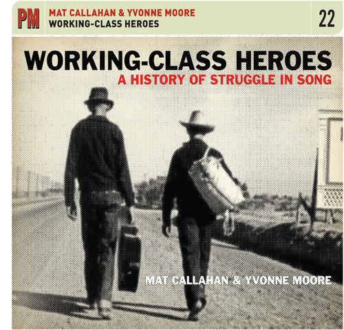 Mat Callahan & Yvonne Moore: Working-Class Heroes: A History of Struggle in Song