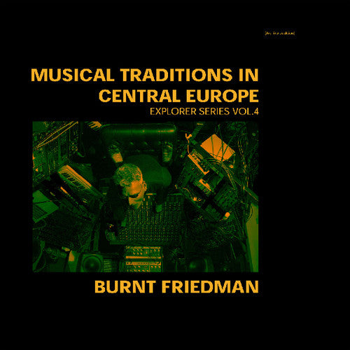Burnt Friedman: Traditions in Central Europe: Explorer Series 4