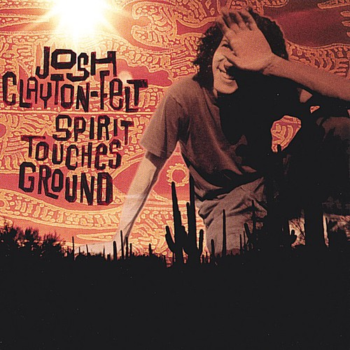 Josh Clayton-Felt: Spirit Touches Ground