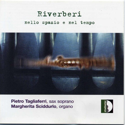 Tagliaferri / Sciddurlo: Reverberations in Space & Time