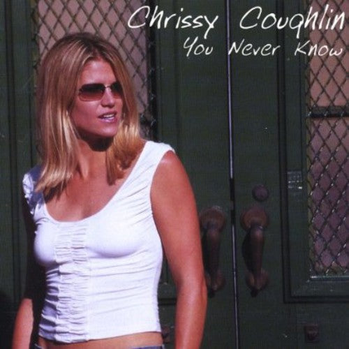 Chrissy Coughlin: You Never Know