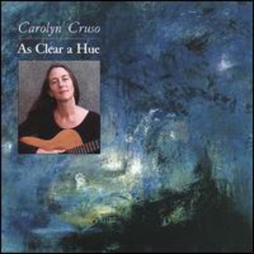 Carolyn Cruso: As Clear a Hue