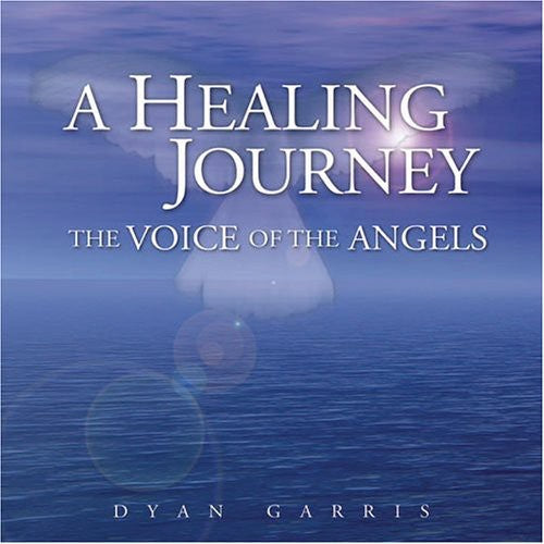 Dyan Garris: Healing Journey-The Voice of the Angels