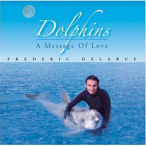 Frederic Delarue: Dolphins Message of Love