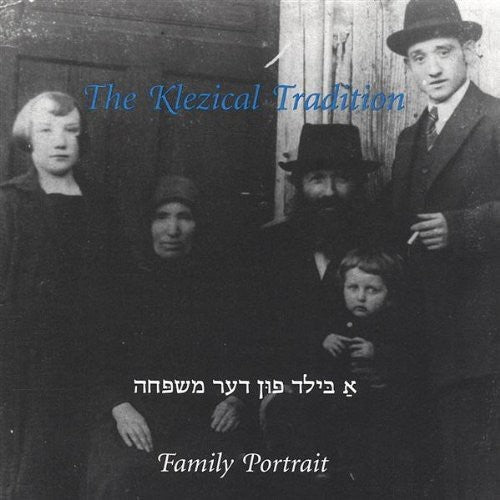 The Klezical Tradition Klezmer Band: Family Portrait