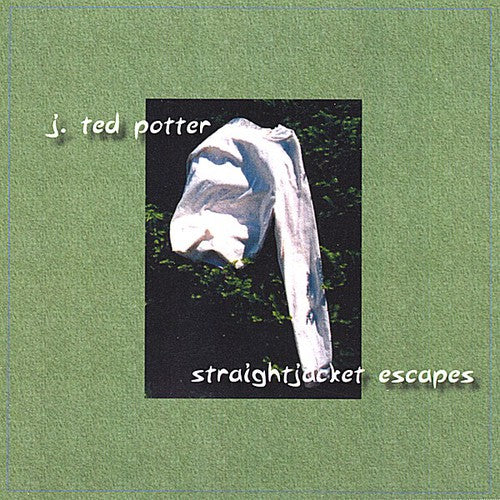 Ted Potter, J. Ted: Straight Jacket Escapes