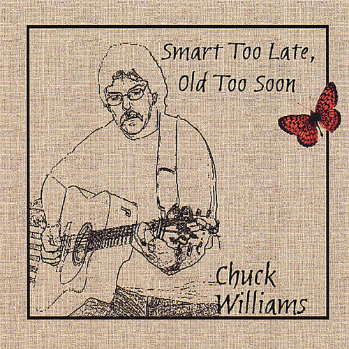 Chuck Williams: Smart Too Late Old Too Soon