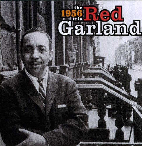 Red Garland the 1956 Trio: 1956 Trio With Paul Chambers and Art Taylor