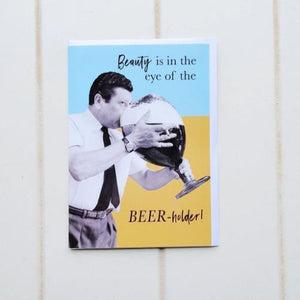 "Beauty and the Beerholder Birthday Greeting Card. Enjoy this Hilarious Beer lover's birthday card, perfect for all Beer experts on their birthdays! inside the card says ""Have a beer-tiful day!"". 