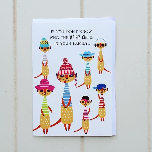 "Happy Birthday Meerkats Greeting Card.  This hilarious card says on its front cover, ""If you don't know who the weird one is in your family...."" followed by on the inside,""Its You! Happy Birthday"". Perfect for any weird or out there family member or friend. 