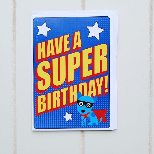 Have a Super Duper Birthday Greeting Card. Have a super duper birthday with this Superhero card containing a cute little super dog in the corner! perfect for all those little superheroes running around with towels as capes around the house. | Bliss Gifts & Homewares | Unit 8, 259 Princes Hwy Ulladulla | South Coast NSW | Online Retail Gift & Homeware Shopping | 0427795959, 44541523