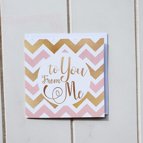 To you from me greeting card. Pink and Gold square thank you card, fantastic to express your appreciation and love from you right back to me! Bliss Gifts & Homewares | Milton | Online| 0427795959 | Afterpay available