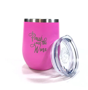 Passé Me the Wine Stemless Wine 12oz Tumbler - Monogram That
