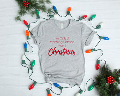 I'm Only a Morning Person On Christmas Tee - Monogram That