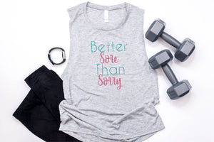 Better Sore Than Sorry  Work Out Tank - Monogram That