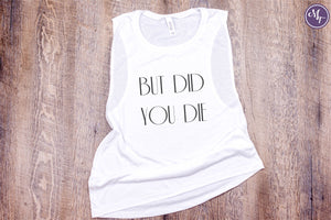 But Did You Die Work Out Tank - Monogram That