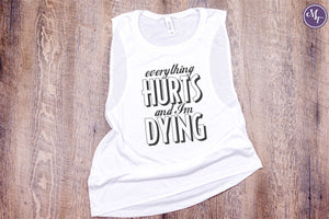 Everything Hurts & I'm Dying Work Out Tank - Monogram That