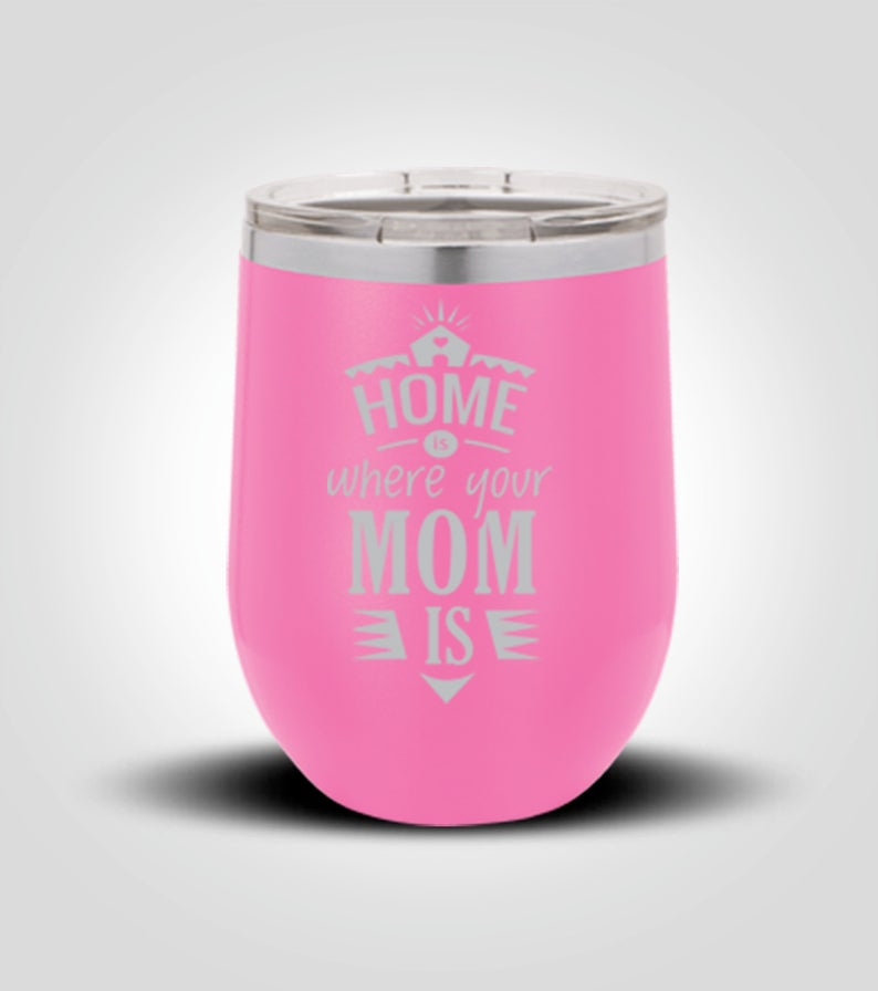 Home is Where Your Mom Is 12oz Tumbler - Monogram That