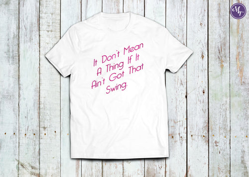 It Don't Mean A Thing, If It Ain't Got That Swing Unisex Tee - Monogram That