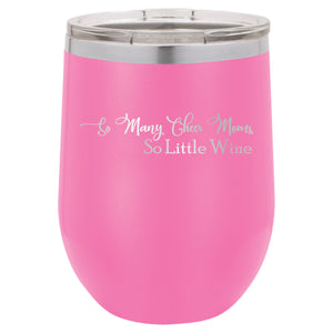 So Many Cheer Moms So Little Wine Stemless Wine 12oz Tumbler