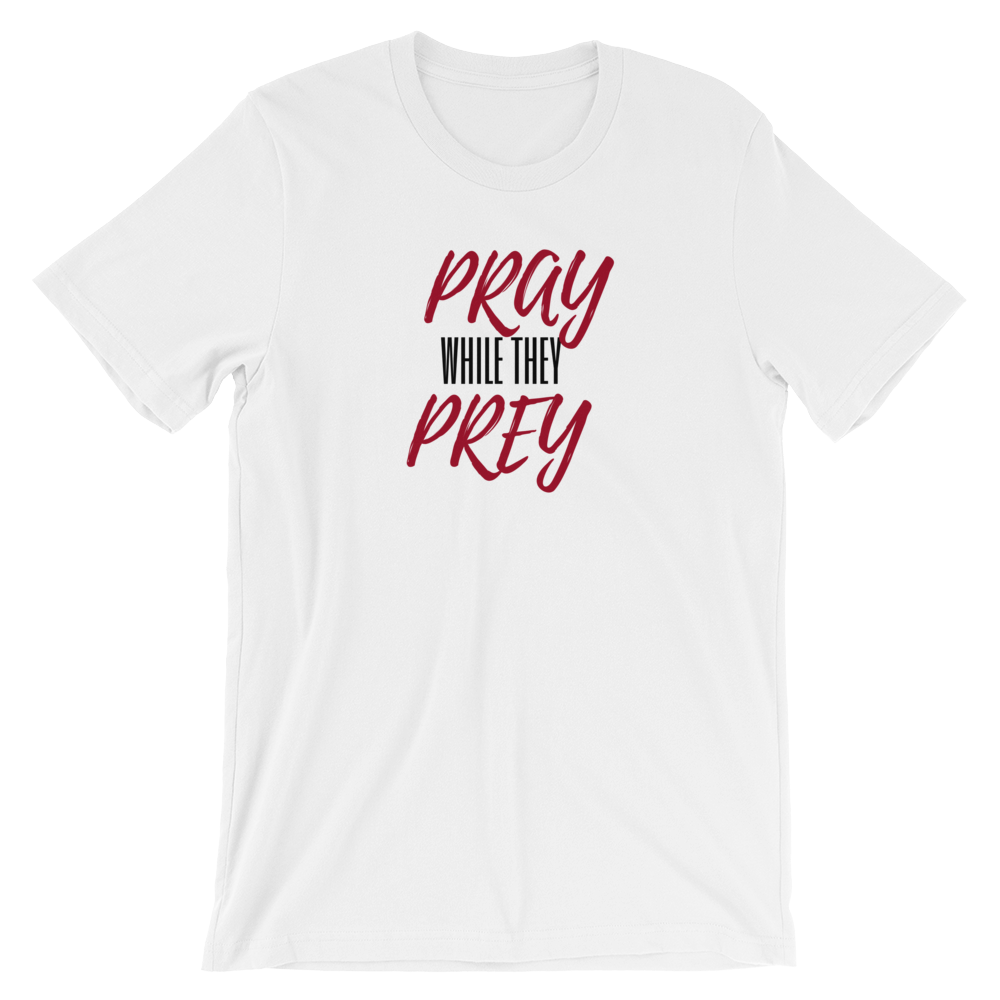 Pray While They Prey Short-Sleeve Unisex T-Shirt